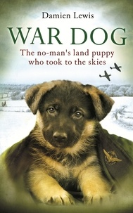 Damien Lewis - War Dog - The no-man's-land puppy who took to the skies.