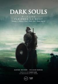 Damien Mecheri et Sylvain Romieu - Dark Souls - Par-delà la mort - Volume 1- Demon's Souls, Darks Souls et Dark Souls II.