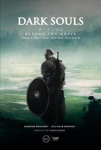 Damien Mecheri et  Sylvain Romieu - Dark Souls. Beyond the Grave - Volume 1 - Demons Souls - Dark Souls - Dark Souls II.