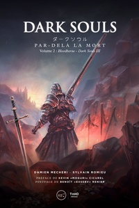 Damien Mecheri et Sylvain Romieu - Dark Souls. Par-delà la mort - Volume 2- Bloodborne et Dark Souls III.