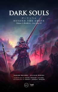 Damien Mecheri et  Sylvain Romieu - Dark Souls. Beyond the Grave - Volume 2 - Bloodborne & Dark Souls III.