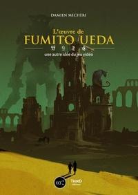 Damien Mecheri - L'œuvre de Fumito Ueda - Une autre idée du jeu vidéo.