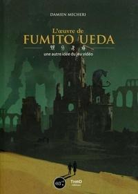 Damien Mecheri - L'oeuvre de Fumito Ueda - Une autre idée du jeu vidéo.