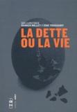 Damien Millet et Eric Toussaint - La dette ou la vie.
