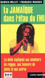 Damien Millet - La Jamaïque dans l'étau du FMI - La dette expliquée aux amateurs de reggae, aux fumeurs de joints et aux autres.