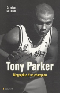 Damien Miloch - Tony Parker - Biographie d'un champion.