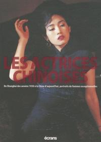 Damien Paccellieri - Les actrices chinoises - Du Shanghai des années 1930 à la Chine d'aujourd'hui, portraits de femmes exceptionnelles.