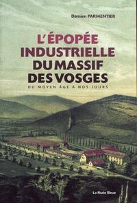 Damien Parmentier - L'épopée industrielle du massif des Vosges - Du Moyen Age à nos jours.