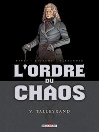Damien Perez et Sophie Ricaume - L'ordre du chaos Tome 5 : Talleyrand.