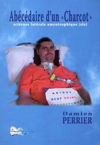 """Damien Perrier - Abécédaire d'un """"Charcot"""" - Sclérose latérale amyotrophique (SLA)."""