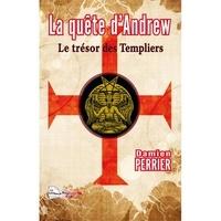 Damien Perrier - La quête d'Andrew - Le trésor des Templiers.