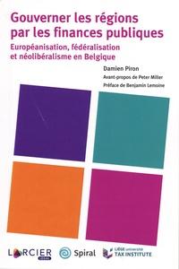 Gouverner les régions par les finances publiques- Européanisation, fédéralisation et néolibéralisme en Belgique - Damien Piron |