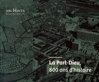 Damien Richard - La Part-Dieu, 800 ans d'histoire.
