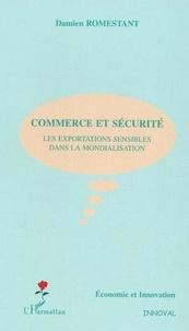Damien Romestant - Commerce et sécurité - Les exportations sensibles dans la mondialisation.