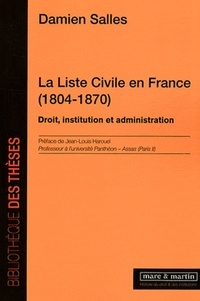 Damien Salles - La Liste Civile en France (1804-1870) - Droit, institution et administration.