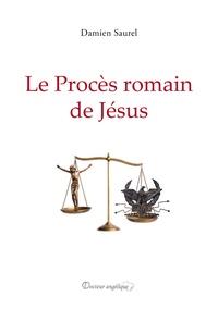 Damien Saurel - Le procès romain de Jésus.