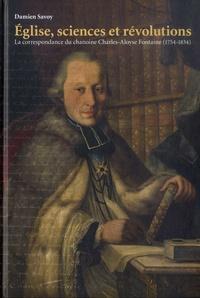 Damien Savoy - Eglise, sciences et révolutions - La correspondance du chanoine Charles-Aloyse Fontaine (1754-1834).
