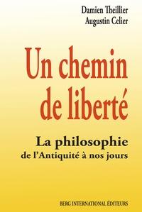 Damien Theillier et Augustin Celier - Un chemin de liberté - La philosophie de l'Antiquité à nos jours.
