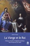 Damien Tricoire - La Vierge et le Roi - Politique princière et imaginaire catholique dans l'Europe du XVIIe siècle.