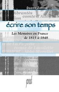 Damien Zanone - Ecrire son temps - Les Mémoires en France de 1815 à 1848.