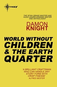 Damon Knight - World without Children and The Earth Quarter.