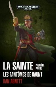 Dan Abnett - Les Fantômes de Gaunt Cycle second La Sainte Première partie : .
