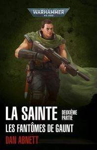 Dan Abnett - Les Fantômes de Gaunt Cycle second La Sainte Tome 3 : Deuxième partie.