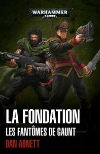 Dan Abnett - Les fantômes de Gaunt  : La fondation.