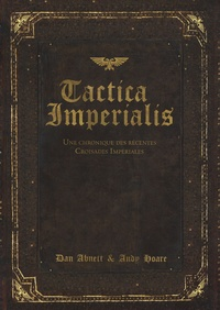 Dan Abnett et Andy Hoare - Tactica Imperialis - Une chronique des récentes croisades impériales.