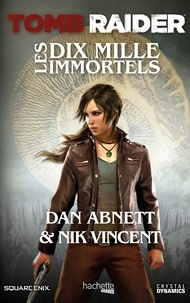 Dan Abnett et Nik Vincent - Tomb Raider  : Les dix mille immortels.