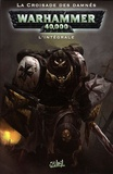 Dan Abnett et Ian Edginton - Warhammer 40.000 L'intégrale : La croisade des damnés.