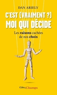 Dan Ariely - C'est (vraiment?) moi qui décide - Les raisons cachées de nos choix.