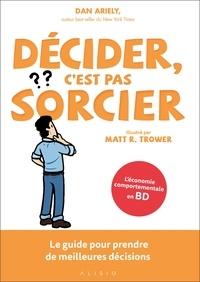 Dan Ariely - Décider, c'est pas sorcier - Le guide pour prendre de meilleures décisions.