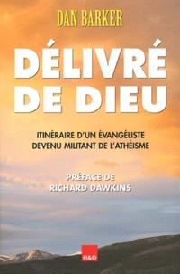 Dan Barker - Délivré de Dieu - Itinéraire d'un évangéliste devenue militant de l'athéisme.