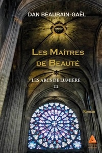 Dan Beaurain-Gaël - Les maitres de beauté - Tome 3, De les arcs de lumière.