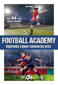 Dan Blank - Football Academy - Apprends à jouer comme un pro.