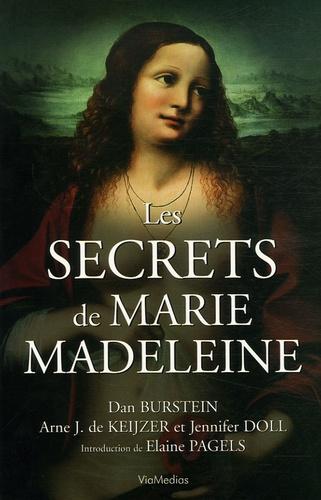 Dan Burstein et Arne J. de Keijzer - Les secrets de Marie Madeleine - La femme la plus fascinante de l'histoire.