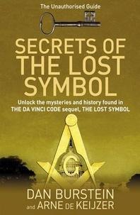 Dan Burstein et Arne de Keijzer - Secrets of the Lost Symbol - The Unauthorised Guide to the Mysteries Behind The Da Vinci Code Sequel.