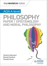 Dan Cardinal et Gérald Jones - My Revision Notes: AQA A-level Philosophy Paper 1 Epistemology and Moral Philosophy.
