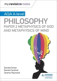 Dan Cardinal et Gérald Jones - My Revision Notes: AQA A-level Philosophy Paper 2 Metaphysics of God and Metaphysics of mind.