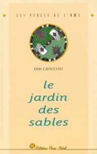 Dan Cavicchio - Le jardin des sables - L'histoire de l'homme qui cherchait des réponses et trouva des miracles.