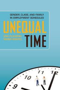 Dan Clawson et Naomi Gerstel - Unequal Time - Gender, Class, and Family in Employment Schedules.