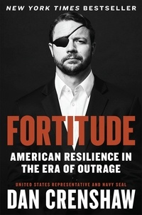 Dan Crenshaw - Fortitude - American Resilience in the Era of Outrage.