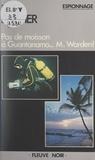 Dan Dastier - Pas de moisson à Guantanamo... M. Warden !.