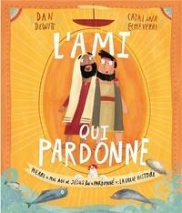 Dan Dewitt et Catalina Echeverri - L´ami qui pardonne - Pierre a mal agi et Jésus lui a pardonné : la vraie histoire.