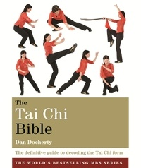 Dan Docherty - The Tai Chi Bible - The definitive guide to decoding the Tai Chi form.