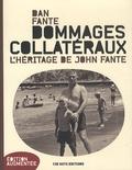 Dan Fante - Dommages collatéraux - L'héritage de John Fante.