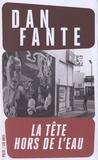 Dan Fante - La tête hors de l'eau.