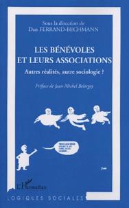 Dan Ferrand-Bechmann et  Collectif - Les bénévoles et leurs associations - Autres réalités, autre sociologie ?.