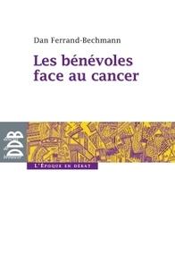 Dan Ferrand-Bechmann - Les bénévoles face au cancer.